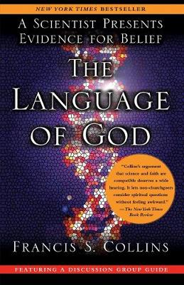 The Language of God: A Scientist Presents Evidence for Belief - Collins, Francis S, Dr., M.D., PH.D.