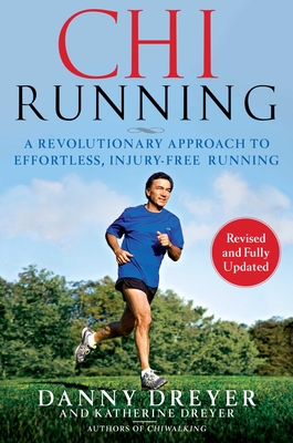 ChiRunning: A Revolutionary Approach to Effortless, Injury-Free Running - Dreyer, Danny, and Dreyer, Katherine
