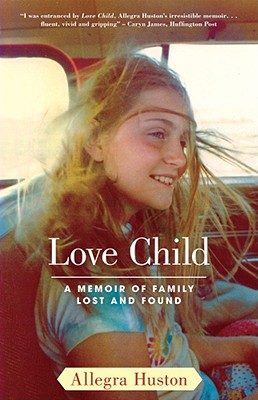 Love Child: A Memoir of Family Lost and Found - Huston, Allegra