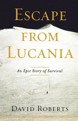 Escape from Lucania: An Epic Story of Survival - Roberts, David, and David, Roberts