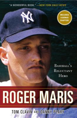 Roger Maris: Baseball's Reluctant Hero - Clavin, Tom, and Peary, Danny