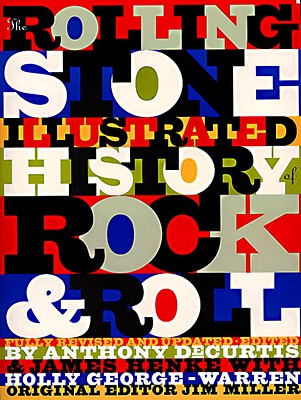 The Rolling Stone Illustrated History of Rock & Roll: The Definitive History of the Most Important Artists and Their Music - DeCurtis, Anthony, Professor (Editor), and Henke, James (Editor), and Miller, Jim (Editor)