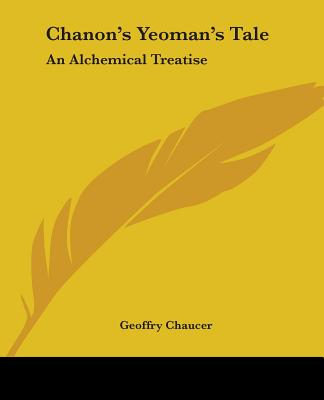 Chanon's Yeoman's Tale: An Alchemical Treatise - Chaucer, Geoffrey