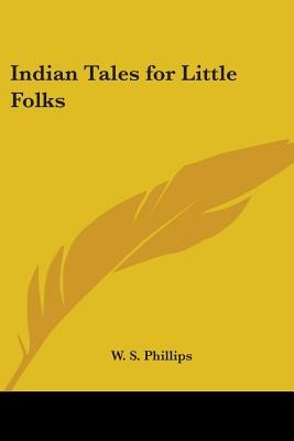 Indian Tales for Little Folks - Phillips, W S
