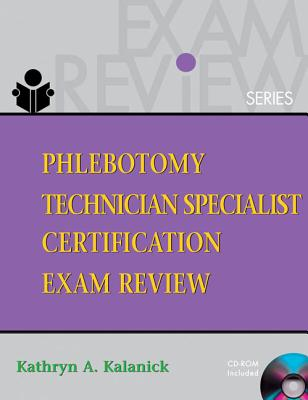 Phlebotomy Technician Specialist: Certification Exam Review - Kalanick, Kathryn A