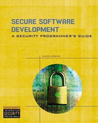Secure Software Development: A Security Programmer's Guide - Grembi, Jason