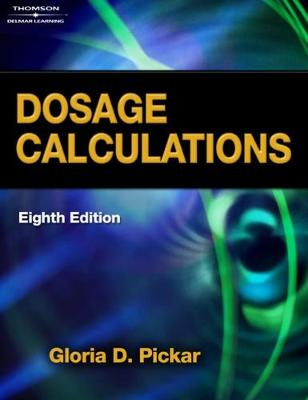 Dosage Calculations - Pickar, Gloria D, and Pickar-Abernethy, Amy