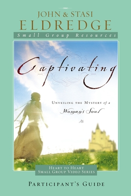 Captivating: Unveiling the Mystery of a Woman's Soul - Eldredge, Stasi