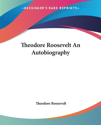 Theodore Roosevelt an Autobiography - Roosevelt, Theodore, IV
