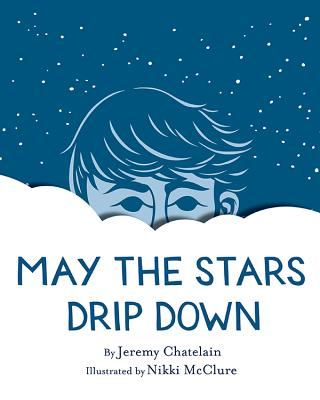 May the Stars Drip Down - Chatelain, Jeremy