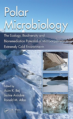 Polar Microbiology: The Ecology, Biodiversity and Bioremediation Potential of Microorganisms in Extremely Cold Environments - Bej, Asim K (Editor), and Aislabie, Jackie (Editor), and Atlas, Ronald M (Editor)