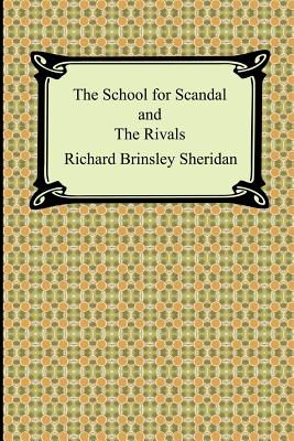 The School for Scandal and the Rivals - Sheridan, Richard Brinsley