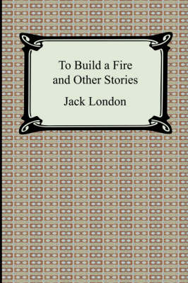 To Build a Fire and Other Stories - London, Jack