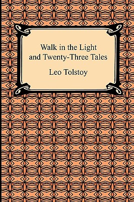 Walk in the Light and Twenty-Three Tales - Tolstoy, Leo Nikolayevich, Count, and Maude, Louise, and Wiener, Leo (Translated by)