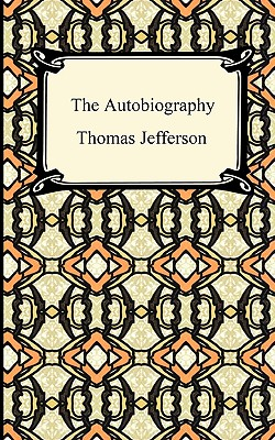 The Autobiography of Thomas Jefferson - Jefferson, Thomas