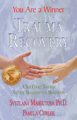 Trauma Recovery - You Are a Winner: A New Choice Through Natural Developmental Movements - Masgutova, Svetlana, and Curlee, Pamela, and 1st World Publishing (Creator)