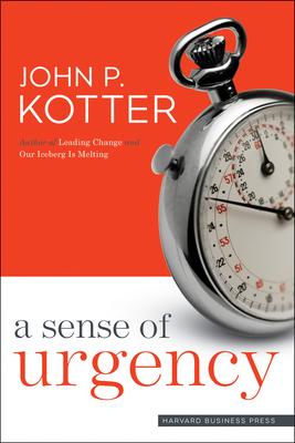 A Sense of Urgency - Kotter, John P