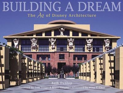 Building a Dream: The Art of Disney Architecture - Dunlop, Beth, and Vaughn, Bruce, and Chao, Wing T (Afterword by)
