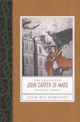 The Collected John Carter of Mars, Volume Three: Swords of Mars/Synthetic Men of Mars/Llana of Gathol/John Carter of Mars - Burroughs, Edgar Rice