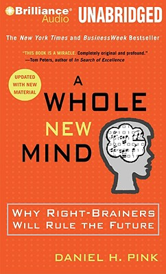 A Whole New Mind: Why Right-Brainers Will Rule the Future - Pink, Daniel H (Read by)