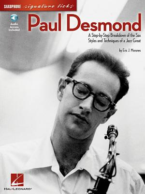 Paul Desmond: A Step-By-Step Breakdown of the Sax Styles and Techniques of a Jazz Great - Morones, Eric J