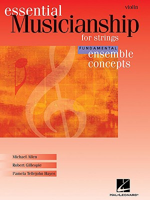 Essential Musicianship for Strings: Violin: Fundamental Ensemble Concepts - Allen, Michael, and Gillespie, Robert, and Hayes, Pamela Tellejohn