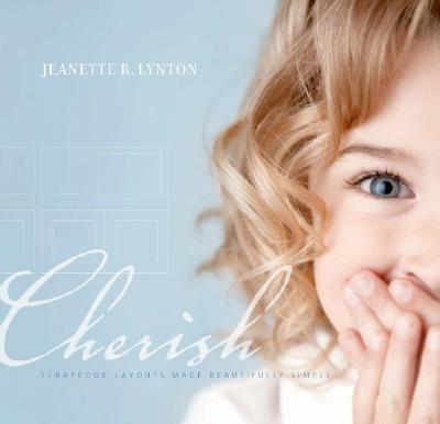 Cherish: Scrapbook Layouts Made Beautifully Simple - Lynton, Jeanette R (Creator)