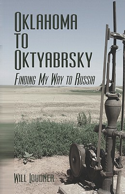 Oklahoma to Oktyabrsky: Finding My Way to Russia - Loudner, Will