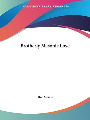 Brotherly Masonic Love - Morris, Rob