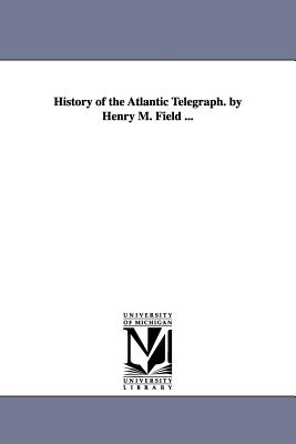 History of the Atlantic Telegraph. by Henry M. Field ... - Field, Henry M