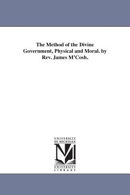 The Method of the Divine Government, Physical and Moral. by REV. James M'Cosh. - McCosh, James