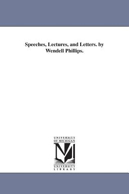 Speeches, Lectures, and Letters. by Wendell Phillips. - Phillips, Wendell