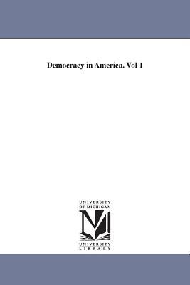 Democracy in America. Vol 1 - De Tocqueville, Alexis, Professor, and Tocqueville, Alexis De