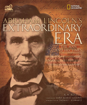 Abraham Lincoln's Extraordinary Era: The Man and His Times - Kostyal, Karen, and Kostyal, K M, and Goodwin, Doris Kearns (Foreword by)