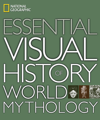 National Geographic Essential Visual History of World Mythology - National Geographic (Creator)
