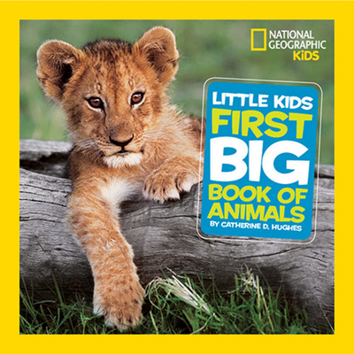 National Geographic Little Kids First Big Book of Animals - Hughes, Catherine D