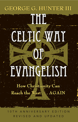 The Celtic Way of Evangelism: How Christianity Can Reach the West... Again - Hunter, George G, III