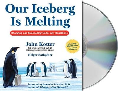 Our Iceberg Is Melting: Changing and Succeeding Under Any Conditions - Kotter, John P, and Rathgeber, Holger, and Wyman, Oliver (Read by)