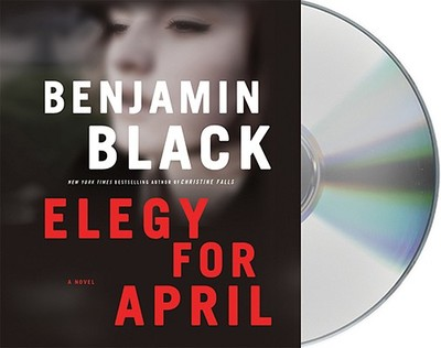 Elegy for April - Black, Benjamin, and Dalton, Timothy (Read by)
