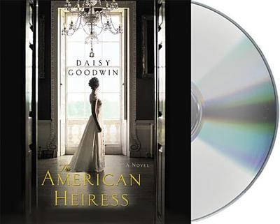 The American Heiress - Goodwin, Daisy, and Kellgren, Katherine (Read by)