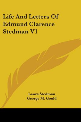 Life and Letters of Edmund Clarence Stedman V1 - Stedman, Laura, and Gould, George M