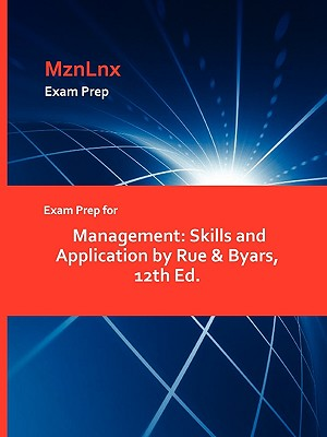Exam Prep for Management: Skills and Application by Rue & Byars, 12th Ed. - Rue & Byars, & Byars, and Mznlnx (Creator)