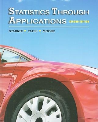 Statistics Through Applications - Starnes, Daren S, and Yates, Daniel S, and Moore, David S