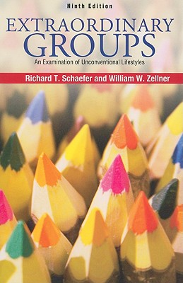 Extraordinary Groups: An Examination of Unconventional Lifestyles - Schaefer, Richard T, and Zellner, William W