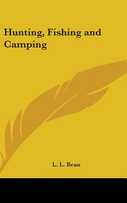 Hunting, Fishing and Camping - Bean, L L