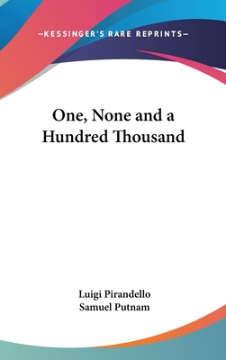 One, None and a Hundred Thousand - Pirandello, Luigi, Professor, and Putnam, Samuel
