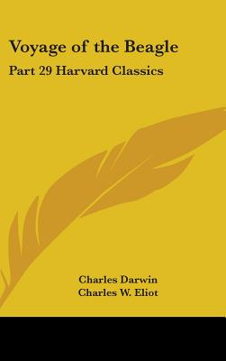 Voyage of the Beagle: Part 29 Harvard Classics - Darwin, Charles, Professor, and Eliot, Charles W (Editor)