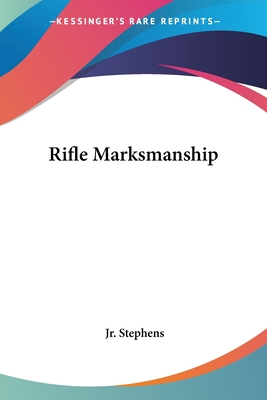 Rifle marksmanship - Stephens, William Lyndall