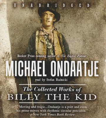 The Collected Works of Billy the Kid - Ondaatje, Michael, and Rudnicki, Stefan (Read by)