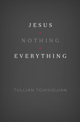 Jesus + Nothing = Everything - Tchividjian, Tullian